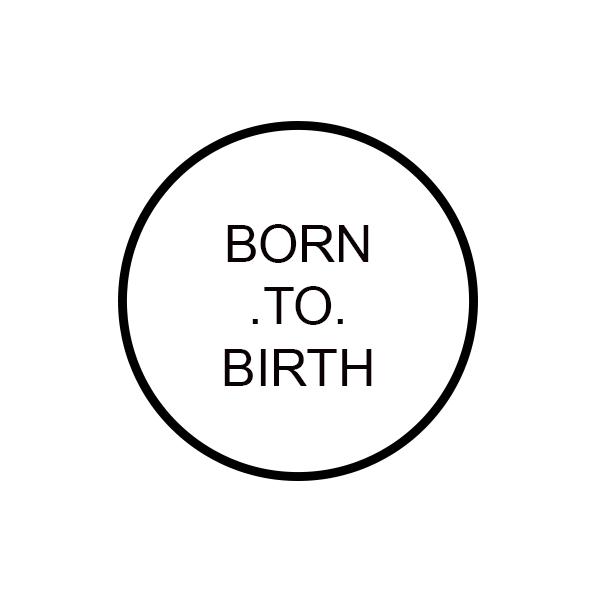 Born to Birth